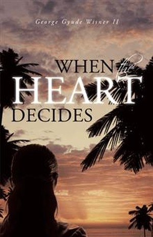 When the Heart Decides by George Gyude Wisner