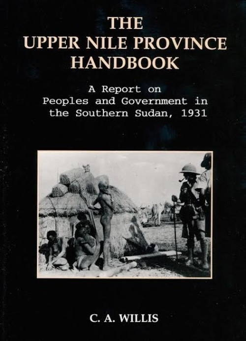 The Upper Nile Province Handbook - A Report on People and Government in the Southern Sudan, 1991 by C.A. Willis