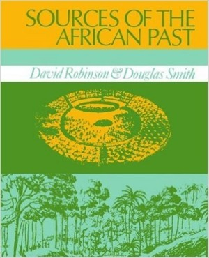 Sources of the African Past by David Robinson and Douglas Smith