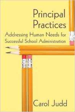 Principal Practices: Addressing Human Needs for Successful School Administration by Carol Judd