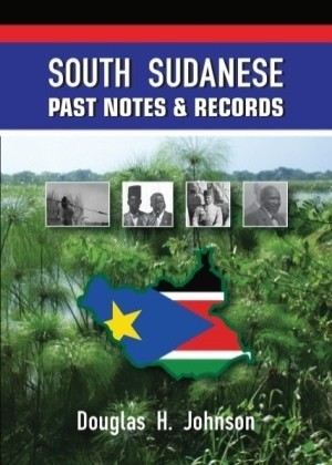 South Sudanese Past Notes and Records by Douglas H. Johnson